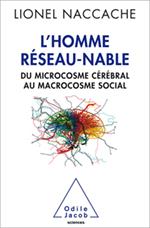 Homme réseau-nable (L') - Du microcosme cérébral au macrocosme social