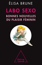 Labo sexo - Bonnes nouvelles du plaisir féminin