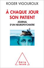 À chaque jour son patient - Journal d'un neuropsychiatre
