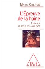 Épreuve de la haine (L') - Essai sur le refus de la violence